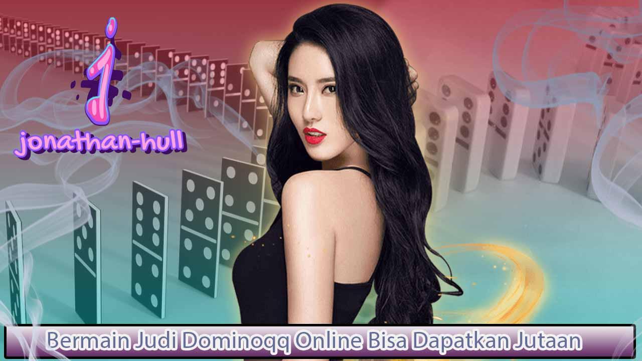 Bermain Judi Dominoqq Online Bisa Dapatkan Jutaan Rupiah